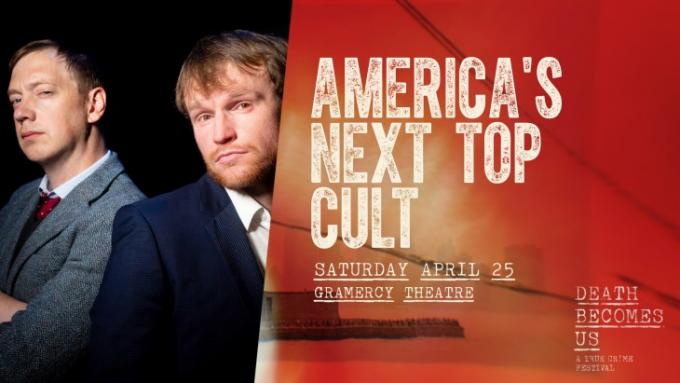 True Crime Festival: America's Next Top Cult at Gramercy Theatre