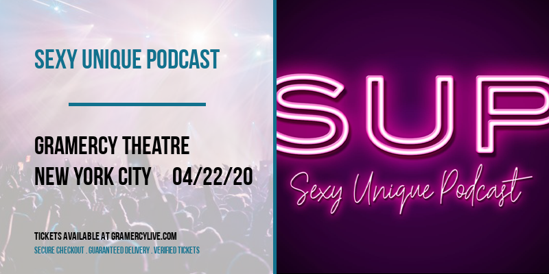 Sexy Unique Podcast [POSTPONED] at Gramercy Theatre