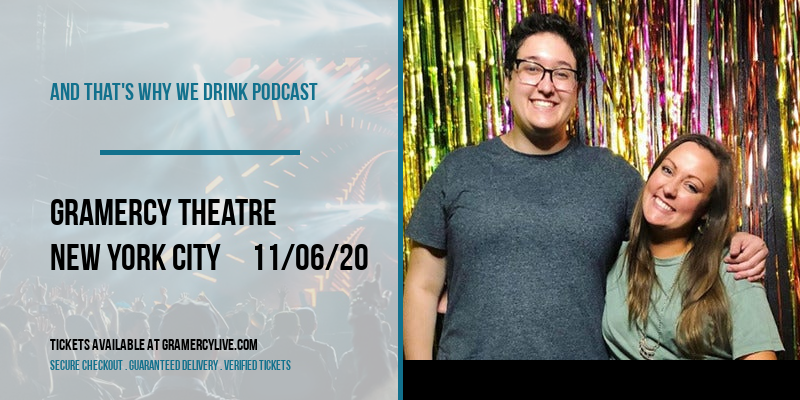 And That's Why We Drink Podcast [POSTPONED] at Gramercy Theatre