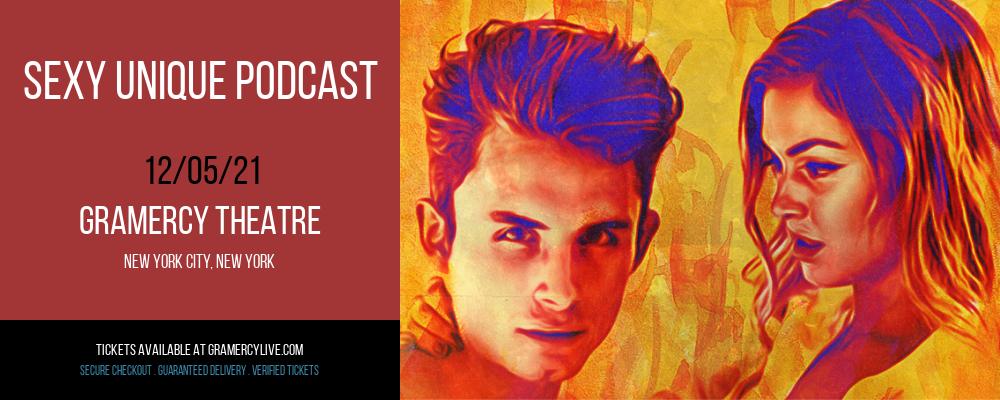 Sexy Unique Podcast at Gramercy Theatre